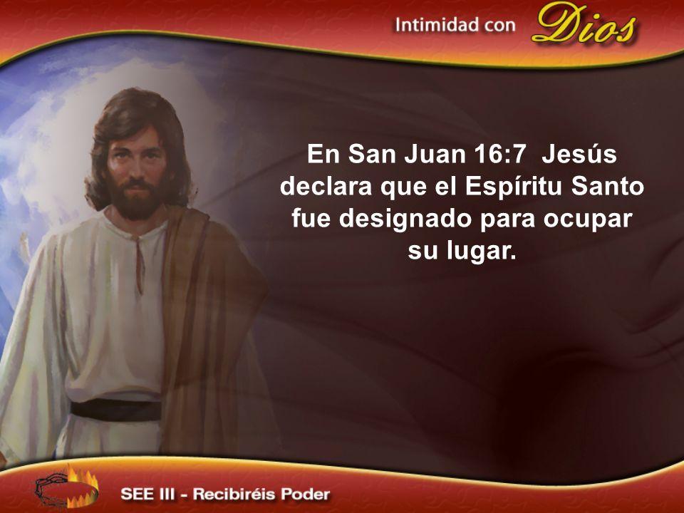 En San Juan 16:7 Jesús declara que el Espíritu Santo fue designado para ocupar su lugar.