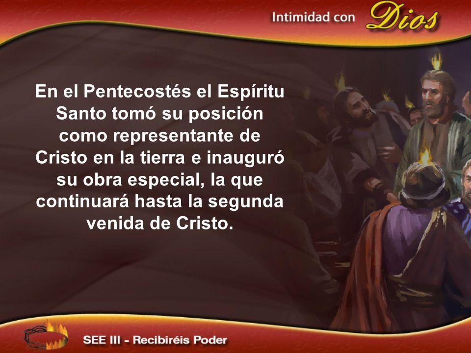 En el Pentecostés el Espíritu Santo tomó su posición como representante de Cristo en la tierra e inauguró su obra especial, la que continuará hasta la