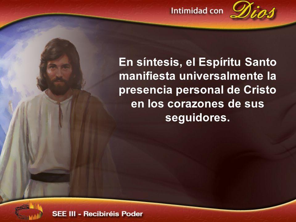 En síntesis, el Espíritu Santo manifiesta universalmente la presencia personal de Cristo en los corazones de sus seguidores.