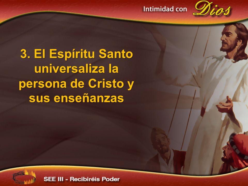 3. El Espíritu Santo universaliza la persona de Cristo y sus enseñanzas