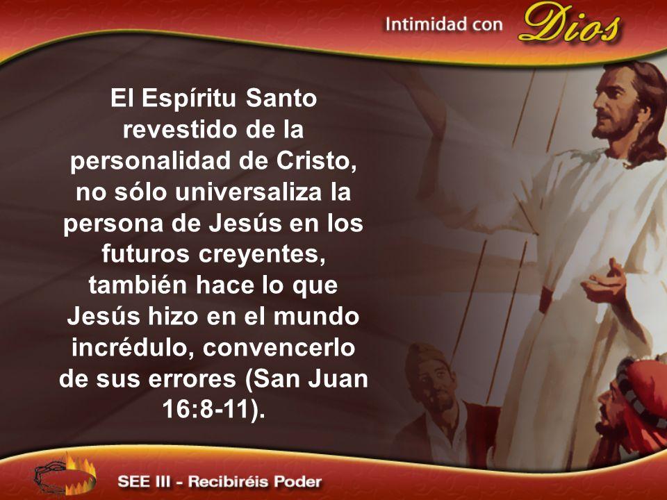 El Espíritu Santo revestido de la personalidad de Cristo, no sólo universaliza la persona de Jesús en los futuros creyentes, también hace lo que Jesús