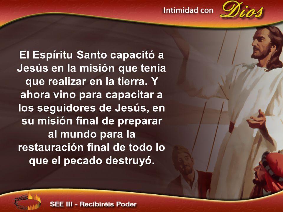 El Espíritu Santo capacitó a Jesús en la misión que tenía que realizar en la tierra. Y ahora vino para capacitar a los seguidores de Jesús, en su misi