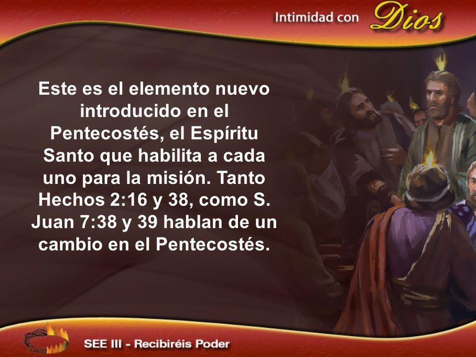 Este es el elemento nuevo introducido en el Pentecostés, el Espíritu Santo que habilita a cada uno para la misión. Tanto Hechos 2:16 y 38, como S. Jua