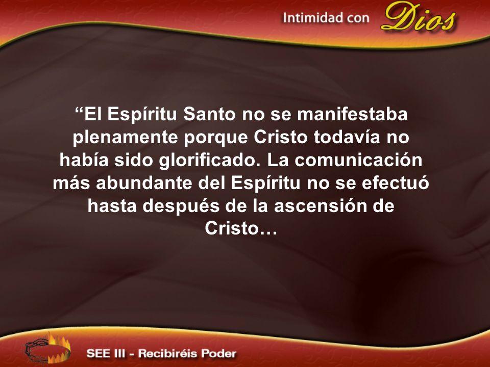 El Espíritu Santo no se manifestaba plenamente porque Cristo todavía no había sido glorificado. La comunicación más abundante del Espíritu no se efect