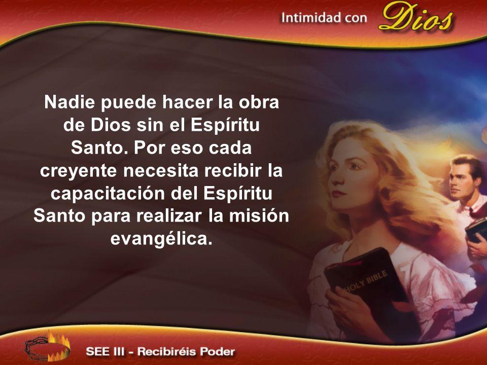 Nadie puede hacer la obra de Dios sin el Espíritu Santo. Por eso cada creyente necesita recibir la capacitación del Espíritu Santo para realizar la mi