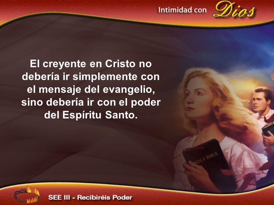 El creyente en Cristo no debería ir simplemente con el mensaje del evangelio, sino debería ir con el poder del Espíritu Santo.