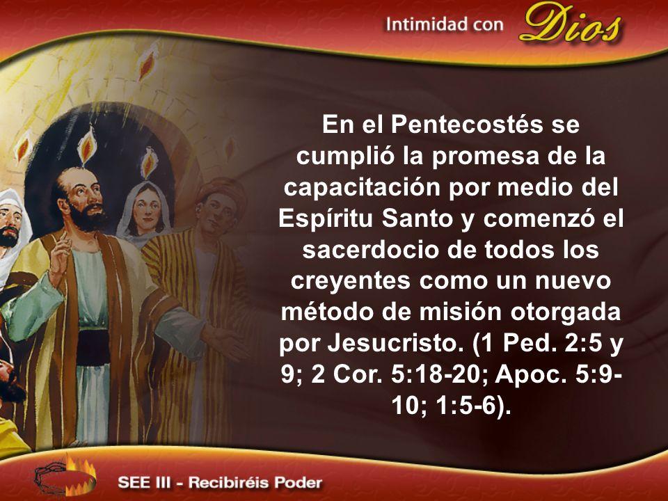 En el Pentecostés se cumplió la promesa de la capacitación por medio del Espíritu Santo y comenzó el sacerdocio de todos los creyentes como un nuevo m