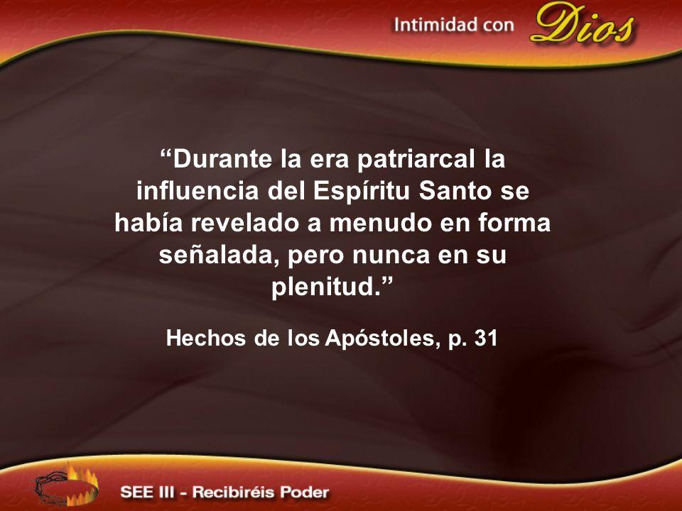Durante la era patriarcal la influencia del Espíritu Santo se había revelado a menudo en forma señalada, pero nunca en su plenitud. Hechos de los Após