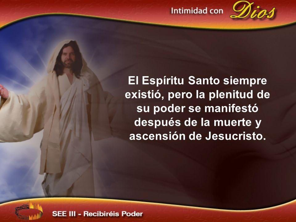 El Espíritu Santo siempre existió, pero la plenitud de su poder se manifestó después de la muerte y ascensión de Jesucristo.