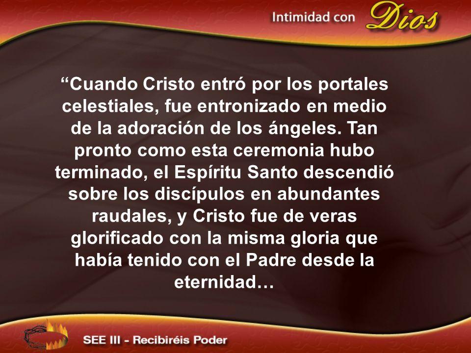 Cuando Cristo entró por los portales celestiales, fue entronizado en medio de la adoración de los ángeles. Tan pronto como esta ceremonia hubo termina