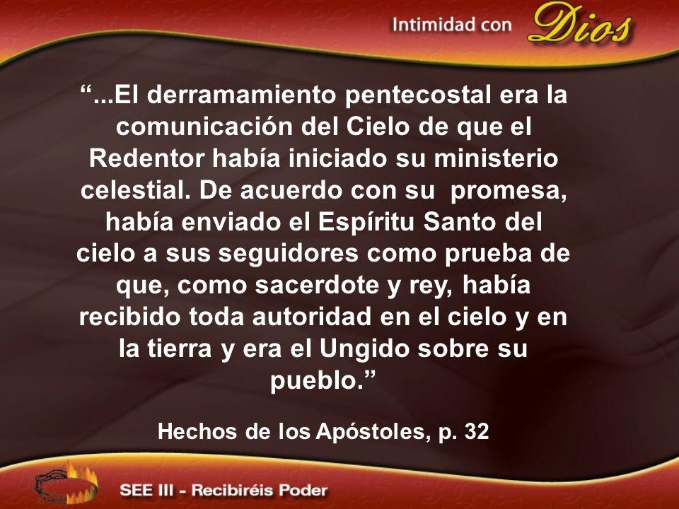 ...El derramamiento pentecostal era la comunicación del Cielo de que el Redentor había iniciado su ministerio celestial. De acuerdo con su promesa, ha