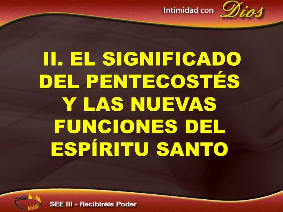 II. EL SIGNIFICADO DEL PENTECOSTÉS Y LAS NUEVAS FUNCIONES DEL ESPÍRITU SANTO