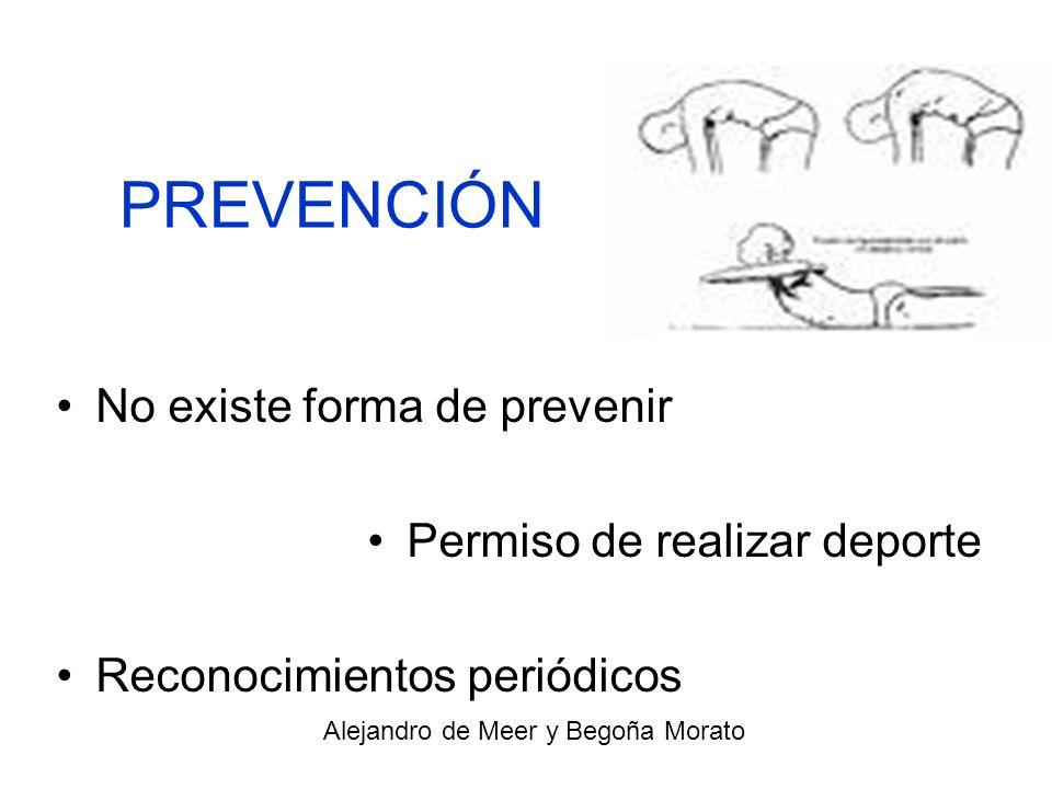 PREVENCIÓN No existe forma de prevenir Permiso de realizar deporte Reconocimientos periódicos Alejandro de Meer y Begoña Morato