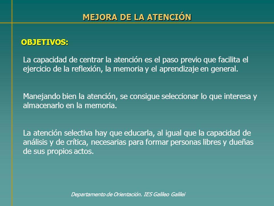 MEJORA DE LA ATENCIÓN OBJETIVOS: Departamento de Orientación. IES Galileo Galilei La capacidad de centrar la atención es el paso previo que facilita e