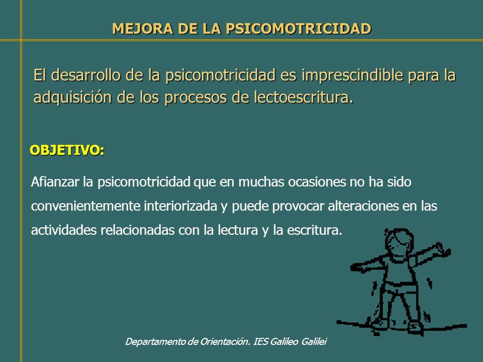 OBJETIVO: Departamento de Orientación. IES Galileo Galilei El desarrollo de la psicomotricidad es imprescindible para la adquisición de los procesos d