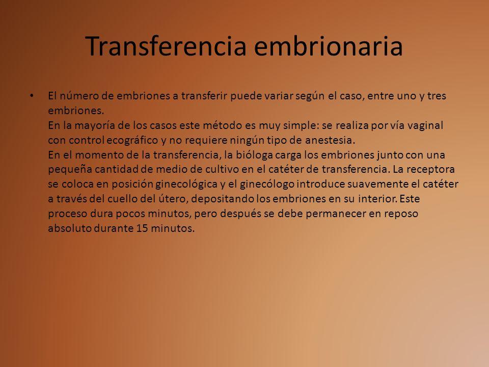 Transferencia embrionaria El número de embriones a transferir puede variar según el caso, entre uno y tres embriones. En la mayoría de los casos este