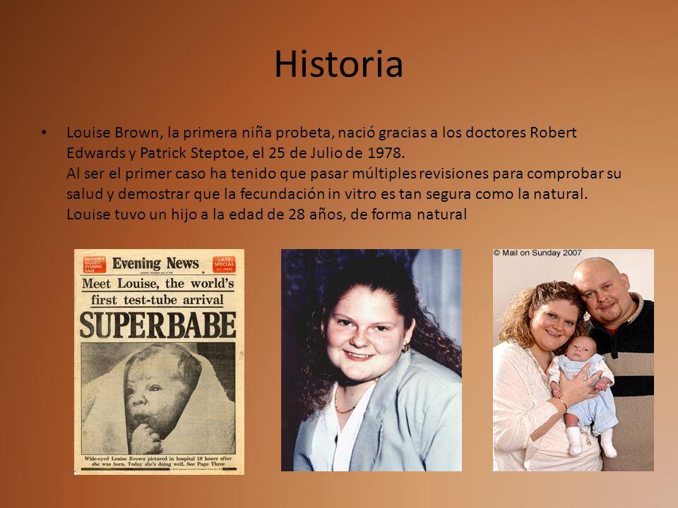 Historia Louise Brown, la primera niña probeta, nació gracias a los doctores Robert Edwards y Patrick Steptoe, el 25 de Julio de 1978. Al ser el prime