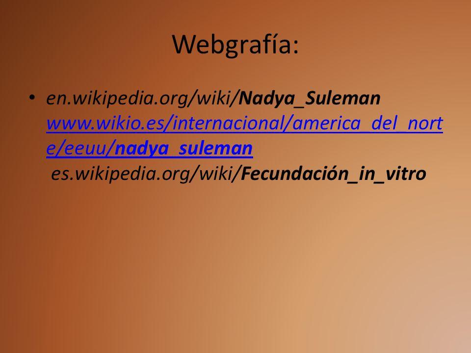 Webgrafía: en.wikipedia.org/wiki/Nadya_Suleman www.wikio.es/internacional/america_del_nort e/eeuu/nadya_suleman es.wikipedia.org/wiki/Fecundación_in_v