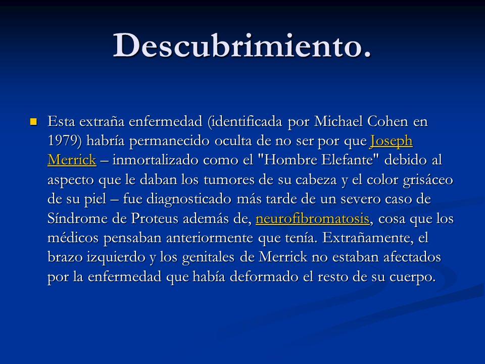 Descubrimiento. Esta extraña enfermedad (identificada por Michael Cohen en 1979) habría permanecido oculta de no ser por que Joseph Merrick – inmortal