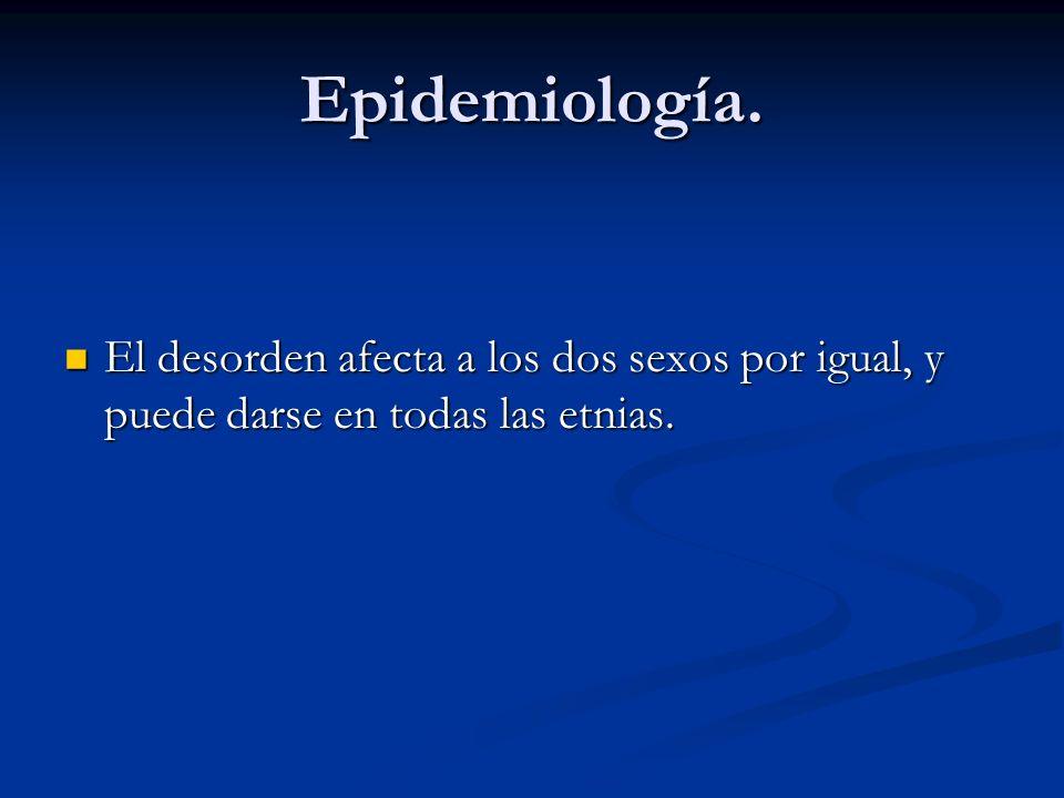 Epidemiología. El desorden afecta a los dos sexos por igual, y puede darse en todas las etnias. El desorden afecta a los dos sexos por igual, y puede