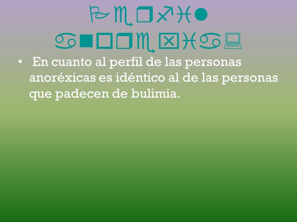 Perfil bulimia: El perfil de personalidad más frecuente es el de un adolescente responsable, de excelente desempeño en la escuela, con gran dominio de