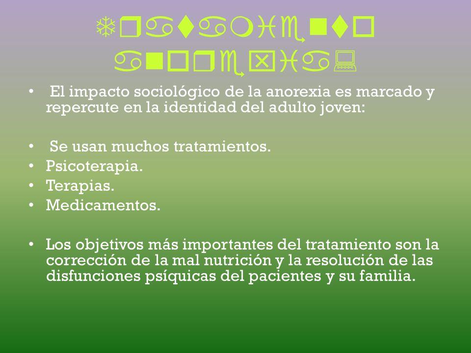 Tratamiento bulimia :. Psicoterapia individual, de grupo y/o familiar. Orientación nutricional. Control de peso en los objetivos proyectados. Hacer un
