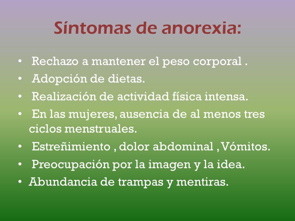 Síntomas Bulimia: Se comienza con dietas para mejorar el aspecto físico: El deseo de comer alimentos dulces y ricos en grasas es muy fuerte. Los senti