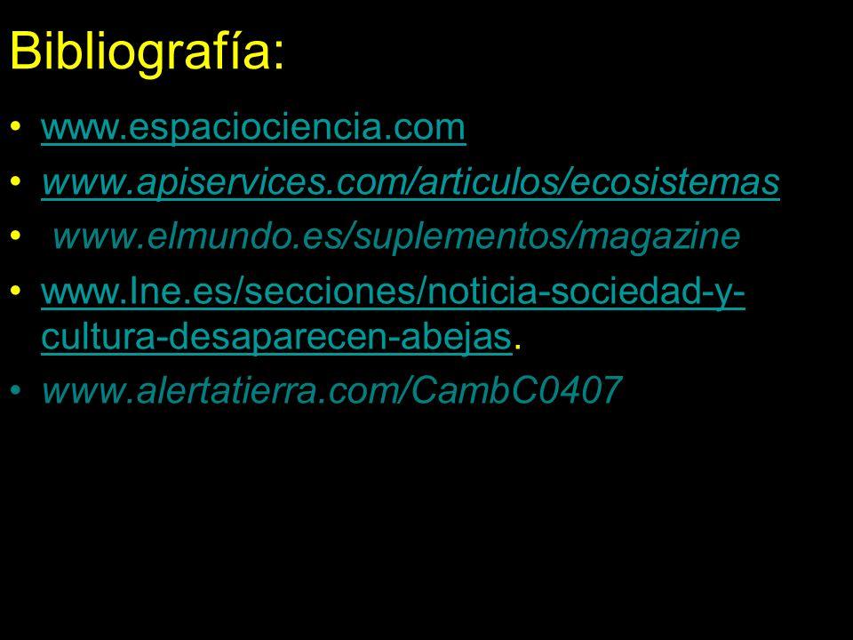 Bibliografía: www.espaciociencia.com www.apiservices.com/articulos/ecosistemas www.elmundo.es/suplementos/magazine www.Ine.es/secciones/noticia-socied