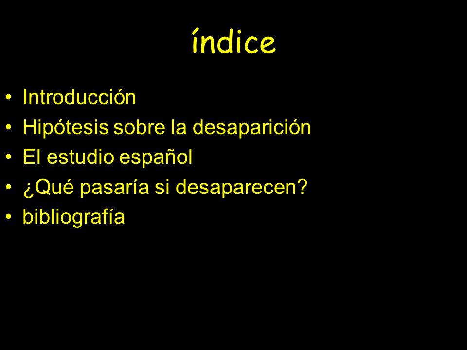 índice Introducción Hipótesis sobre la desaparición El estudio español ¿Qué pasaría si desaparecen? bibliografía