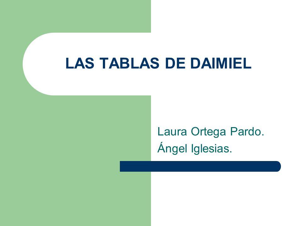 LAS TABLAS DE DAIMIEL Laura Ortega Pardo. Ángel Iglesias.