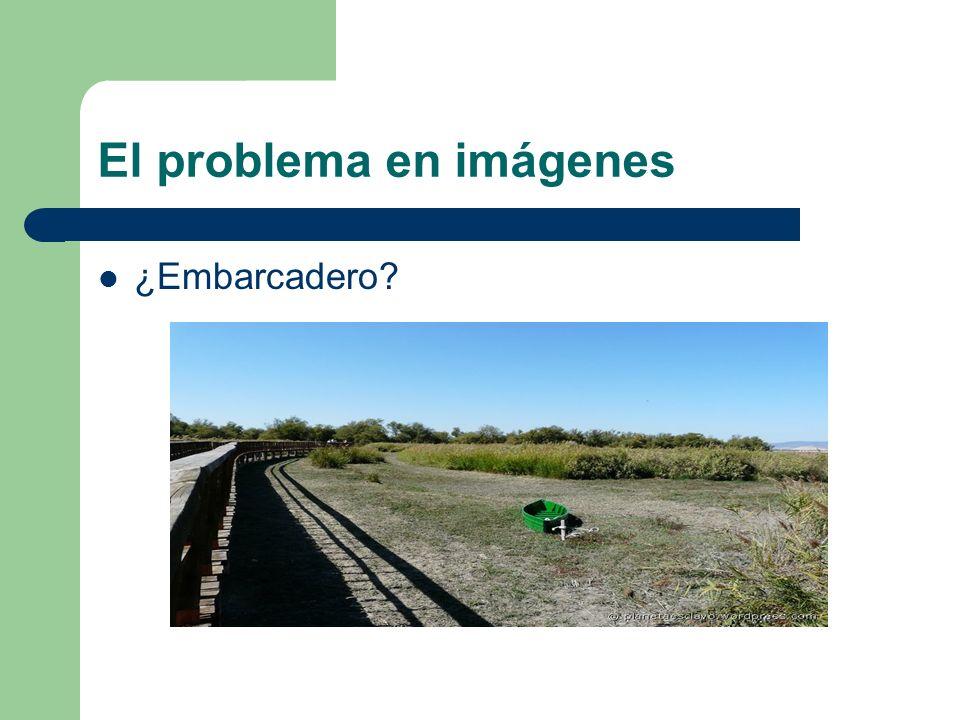 El problema en imágenes ¿Embarcadero?