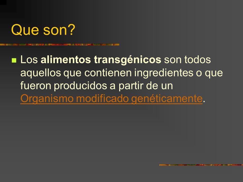 Que son? Los alimentos transgénicos son todos aquellos que contienen ingredientes o que fueron producidos a partir de un Organismo modificado genética