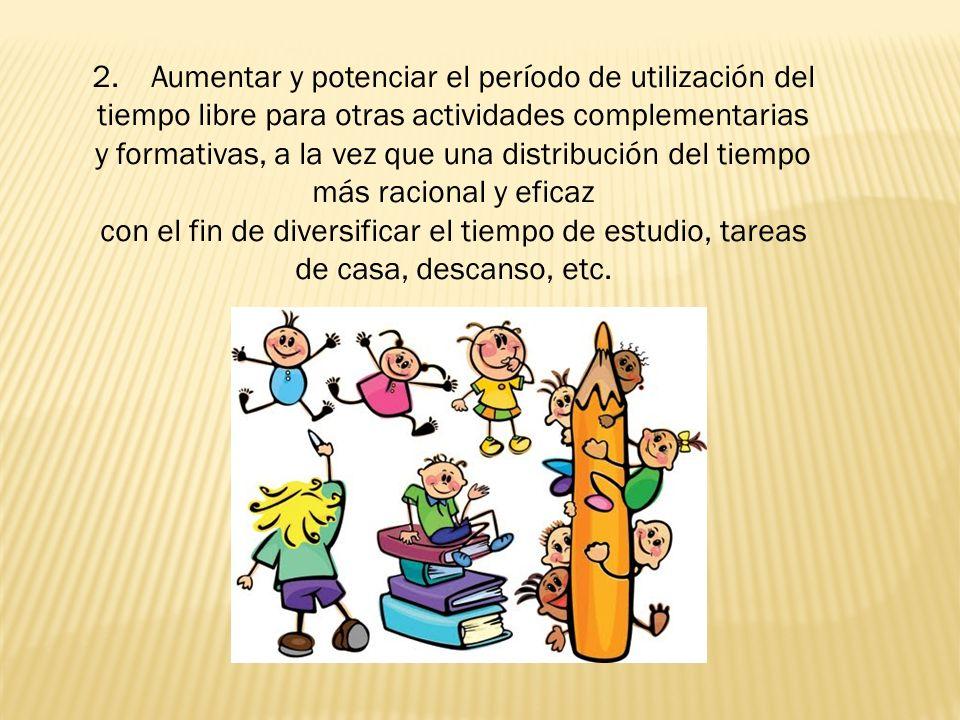 2. Aumentar y potenciar el período de utilización del tiempo libre para otras actividades complementarias y formativas, a la vez que una distribución