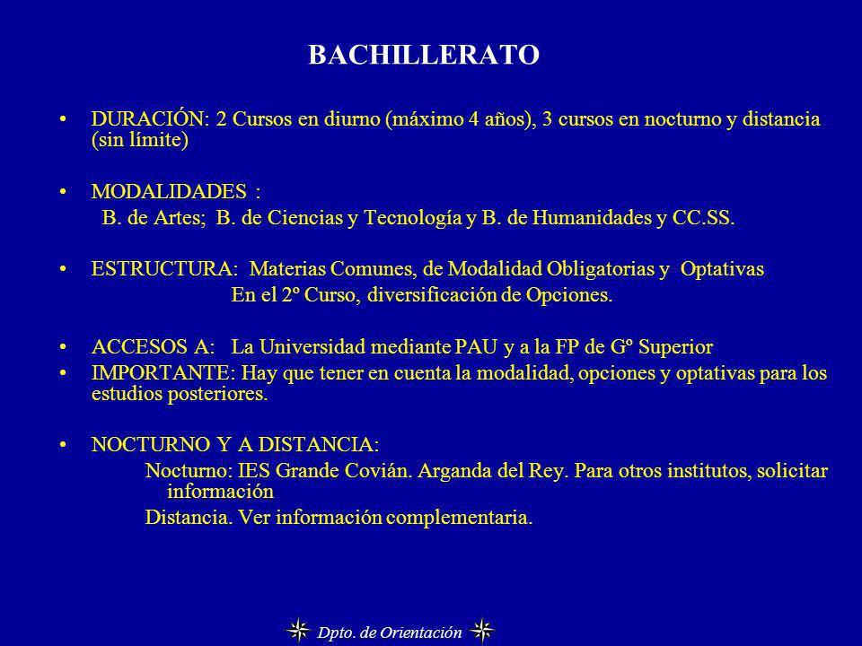 BACHILLERATO DURACIÓN: 2 Cursos en diurno (máximo 4 años), 3 cursos en nocturno y distancia (sin límite) MODALIDADES : B. de Artes; B. de Ciencias y T