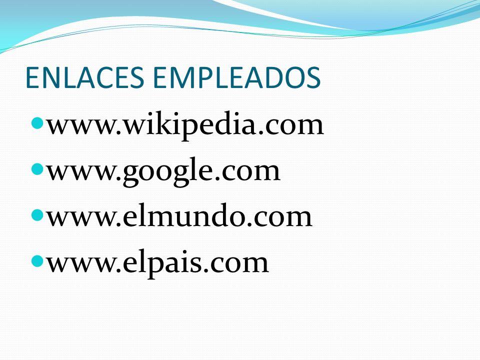 ENLACES EMPLEADOS www.wikipedia.com www.google.com www.elmundo.com www.elpais.com