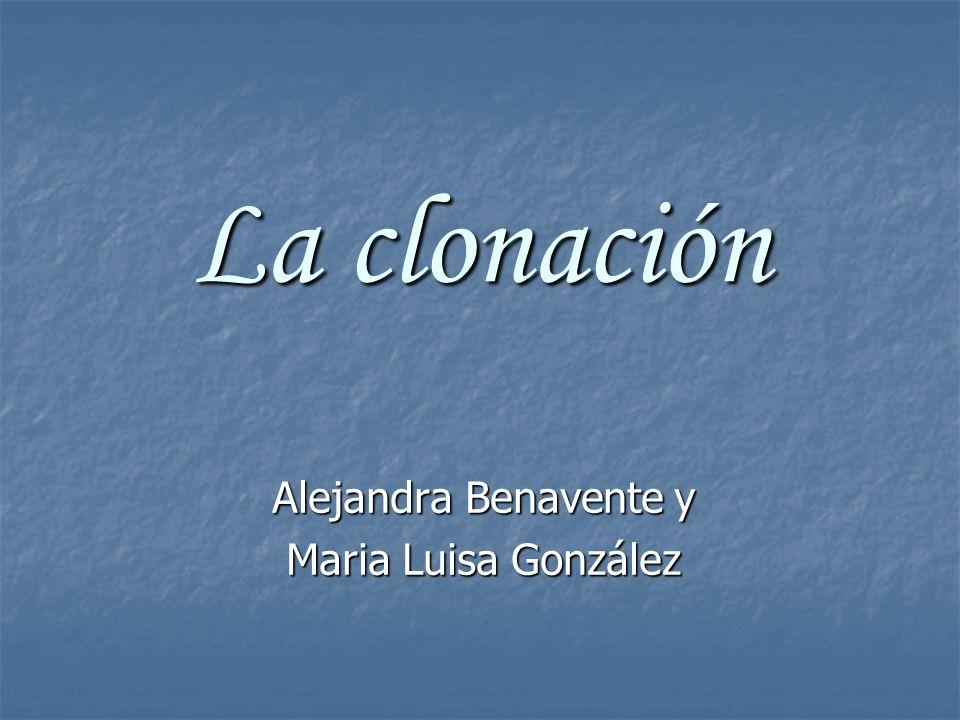 La clonación Alejandra Benavente y Maria Luisa González