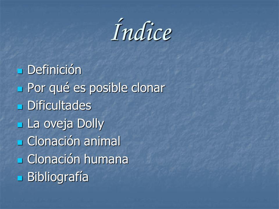 Índice Definición Definición Por qué es posible clonar Por qué es posible clonar Dificultades Dificultades La oveja Dolly La oveja Dolly Clonación ani