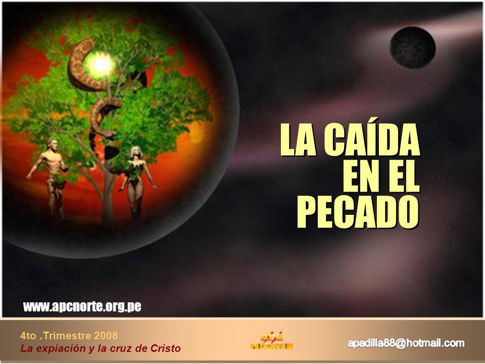 LA CAÍDA EN EL PECADO LA CAÍDA EN EL PECADO 4to.Trimestre 2008 La expiación y la cruz de Cristo www.apcnorte.org.pe