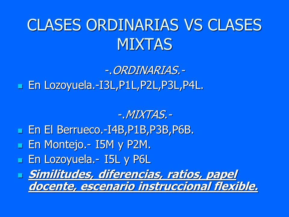 CLASES ORDINARIAS VS CLASES MIXTAS -.ORDINARIAS.- En Lozoyuela.-I3L,P1L,P2L,P3L,P4L. En Lozoyuela.-I3L,P1L,P2L,P3L,P4L. -.MIXTAS.- En El Berrueco.-I4B