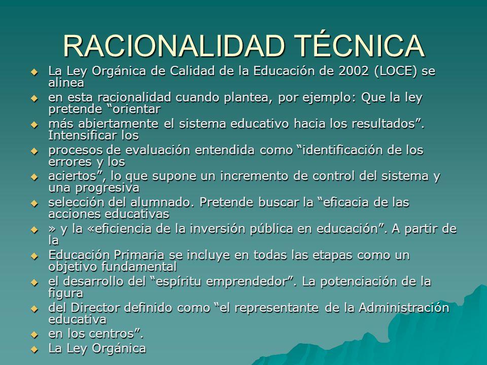 RACIONALIDAD TÉCNICA La Ley Orgánica de Calidad de la Educación de 2002 (LOCE) se alinea La Ley Orgánica de Calidad de la Educación de 2002 (LOCE) se