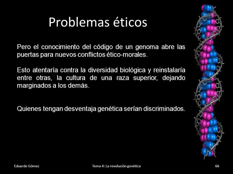 Desventajas Eduardo GómezTema 4: La revolución genética67 Que las compañías aseguradoras, empresarios, ejército u otras personas utilizaras de manera deshonesta este tipo de información.