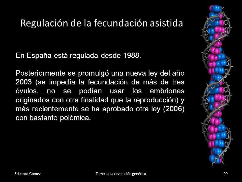 Legislación actual Eduardo GómezTema 4: La revolución genética100 Acota el concepto de preembrión (embrión de menos de 14 días y formado in vitro Regula la aplicación de las Técnicas de Reproducción Asistida.