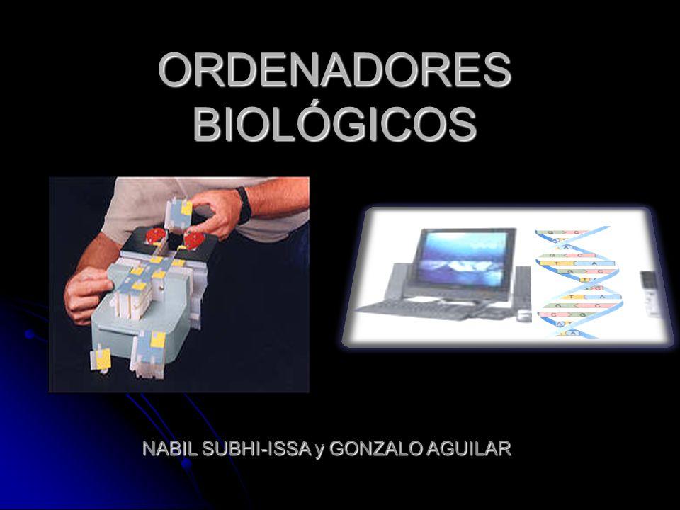 ORDENADORES BIOLÓGICOS NABIL SUBHI-ISSA y GONZALO AGUILAR
