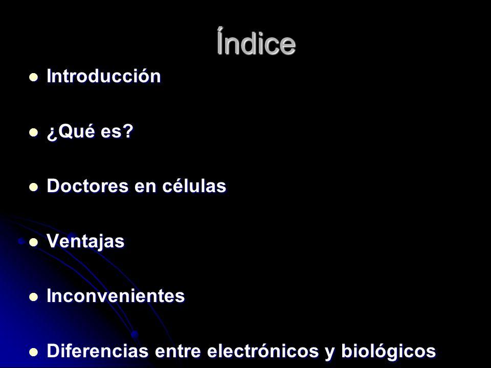 Índice Introducción Introducción ¿Qué es? ¿Qué es? Doctores en células Doctores en células Ventajas Ventajas Inconvenientes Inconvenientes Diferencias