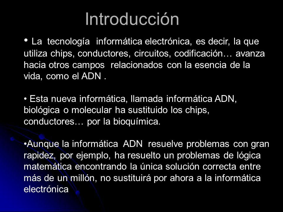 La tecnología informática electrónica, es decir, la que utiliza chips, conductores, circuitos, codificación… avanza hacia otros campos relacionados co