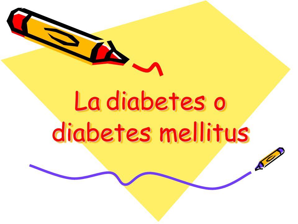La diabetes o diabetesmellitus La diabetes o diabetes mellitus