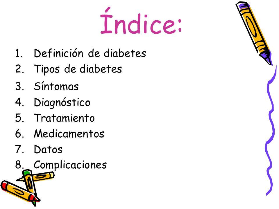 Definición de diabetes : Según la OMS, la diabetes es una enfermedad crónica (larga duración) debida a que el páncreas no produce insulina suficiente o a que el organismo no es capaz de administrarla bien.