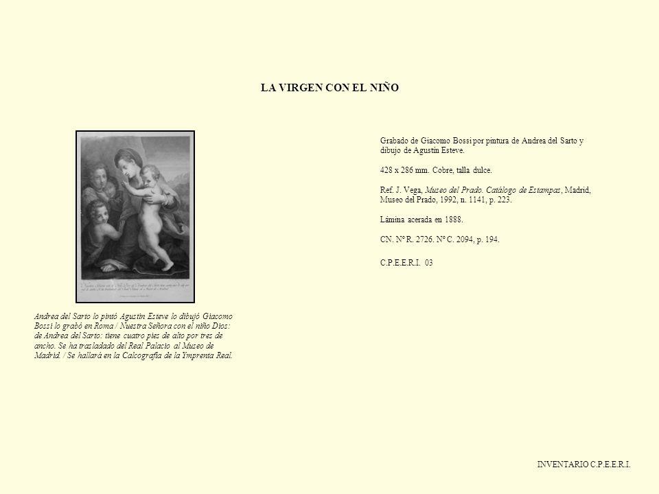 LA VIRGEN CON EL NIÑO INVENTARIO C.P.E.E.R.I. Grabado de Giacomo Bossi por pintura de Andrea del Sarto y dibujo de Agustín Esteve. 428 x 286 mm. Cobre