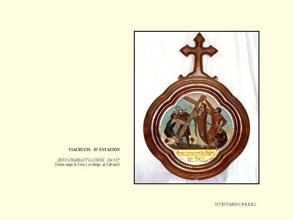VIACRUCIS. IIª ESTACIÓN JESUS CHARGANT LA CROIX / IIm S Cº [Jesús carga la Cruz y se dirige al Calvario] INVENTARIO C.P.E.E.R.I.
