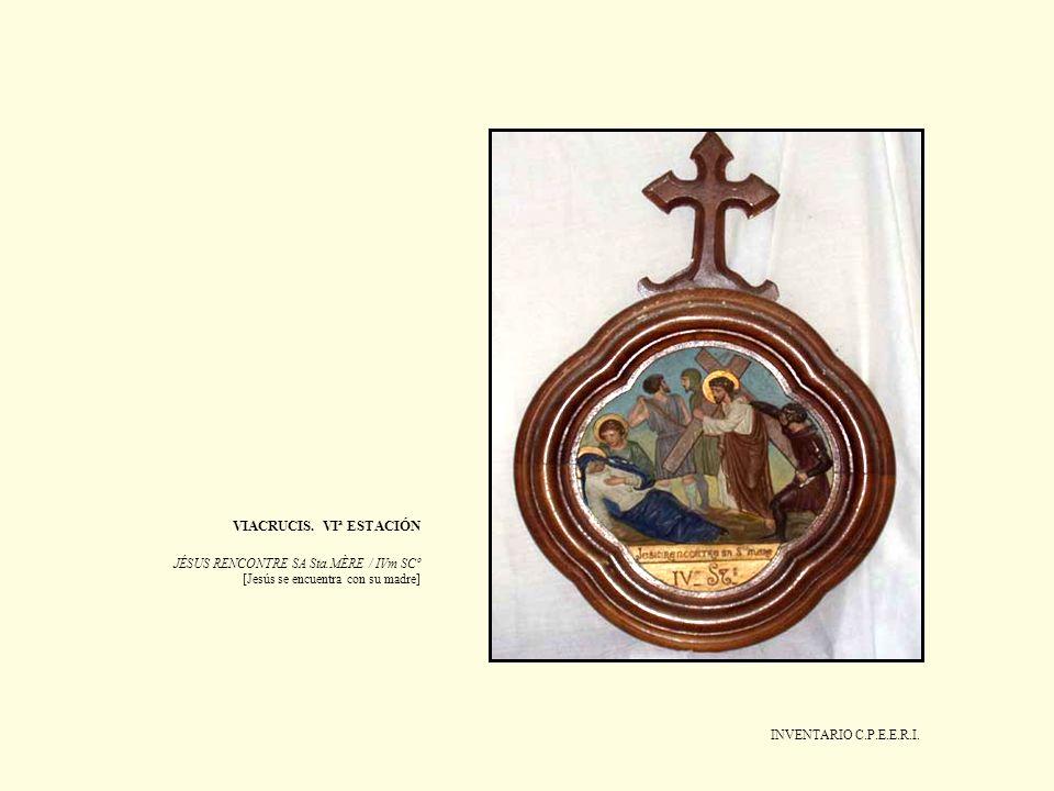 INVENTARIO C.P.E.E.R.I. VIACRUCIS. VIª ESTACIÓN JÉSUS RENCONTRE SA Sta.MÈRE / IVm SCº [Jesús se encuentra con su madre]